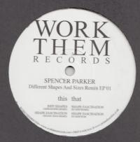 SPENCER PARKER - Different Shapes And Sizes Remix EP 01 : WORK THEM (UK)