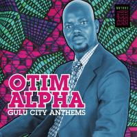 OTIM ALPHA - Gulu City Anthems : NYEGE NYEGE TAPES (UK)