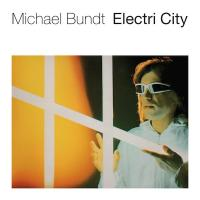 MICHAEL BUNDT - Electri City : LP
