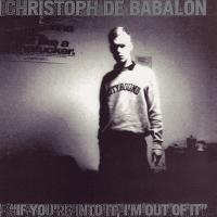 CHRISTOPH DE BABALON - If You're Into It I'm Out of It : CFET (GER)