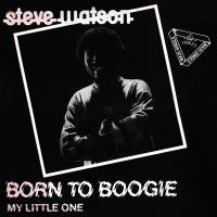 STEVE WATSON - Born To Boogie : 12inch