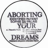 IDENTIFIED PATIENT & SOPHIE DU PALAIS - Aborting Your Dreams : 12inch