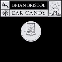 BRIAN BRISTOL - EAR CANDY (feat. FYI CHRIS & NUTRASWEET Remixes) : 12inch
