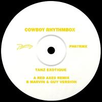 COWBOY RHYTHMBOX - TANZ EXOTIQUE REMIXES (feat. RED AXES, MARVIN & GUY Remixes) : PHANTASY SOUND (UK)
