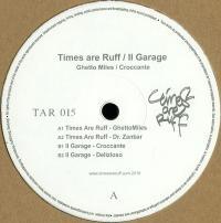 TIMES ARE RUFF / IL GARAGE - Ghetto Miles / Croccante : 12inch