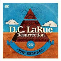 D.C. LARUE - Resurrection – The Remixes - Part One : 12inch