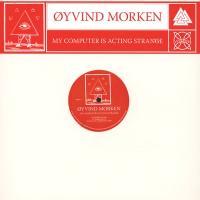 ØYVIND MORKEN - MY COMPUTER IS ACTING STRANGE : 12inch