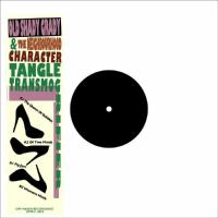 OLD SHADY GRADY & THE NEIGHBOURHOOD CHARACTER - TANGLE TRANSMOGRIFIER EP : 12inch