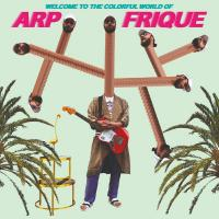 ARP FRIQUE - WELCOME TO THE COLORFUL WORLD OF ARP FRIQUE : LP