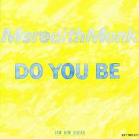 MEREDITH MONK - Do You Be : LP