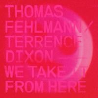 THOMAS FEHLMANN / TERRENCE DIXON - We Take It From Here : TRESOR (GER)