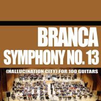 GLENN BRANCA - Symphony no.13 (Hallucination City) For 100 Guitars : CD