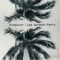 KOMPOZYT feat. LEE 'SCRATCH' PERRY - Hidden Force : TREES WILL REMAIN (UK)