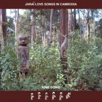 KINK GONG - Jarai Love Songs in Cambodia : KINK GONG (GER)