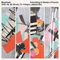 BLUESTAEB - Everything Is Always A Process (LP+MP3) : JAKARTA (GER)