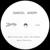 DANIEL AVERY - QUICK ETERNITY (FOUR TET REMIX) : PHANTASY SOUND (UK)