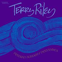 TERRY RILEY - Persian Surgery Dervishes : LES SERIES SHANDAR (BEL)