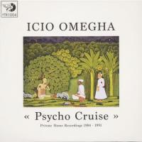 ICIO OMEGHA - Psycho Cruise - Private Home Recordings 1984 / 1991 : LP