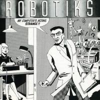 THE ROBOTIKS - My Computer's Acting Strange : CD