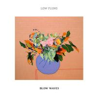 LOW FLUNG - Blow Waves : KEN OATH (AUS)