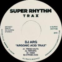 DJ ARG - Argonic Acid Track : SUPER RHYTHM TRAX (UK)