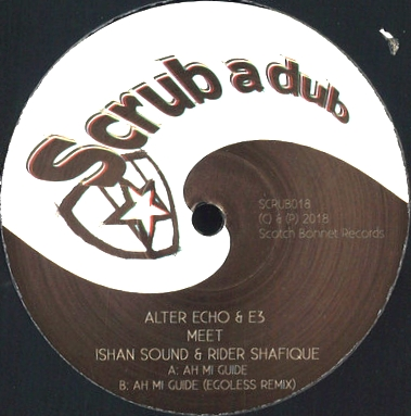 ALTER ECHO & E3 MEET ISHAN SOUND & RIDER SHAFIQUE - Ah Mi Guide : SCRUB A DUB (UK)