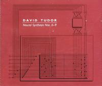 DAVID TUDOR - Neural Synthesis Nos.6-9 : LOVELY MUSIC (US)