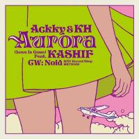 ACKKY & KH - Aurora (Love Is Gone) Feat. KASHIF : Extra Freedom,Ltd / Lawson Entertainment (JPN)