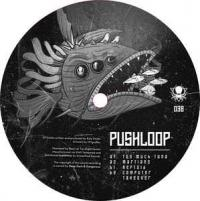 PUSHLOOP - Too Much Tuna : DEEP, DARK & DANGEROUS (UK)