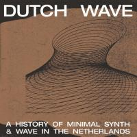 VARIOUS - Dutch Wave : A History Of Minimal Synth & Wave In The Netherlands : LP