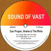 SAN PROPER, HRENO & THE MOLE - FRIENDLY TEARS EP : SOUND OF VAST (HOL)