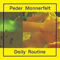 PEDER MANNERFELT - Daily Routine : PEDER MANNERFELT PRODUKTION (SWE)