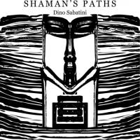 DINO SABATINI - Shaman's Paths (Special Edition) : OUTIS (GER)