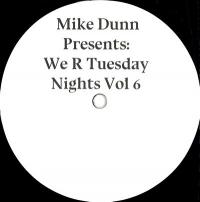 MIKE DUNN - We R Tuesday Nights Vol.6 : WE R TUESDAY NIGHTS (US)