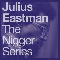 JULIUS EASTMAN - The Nigger Series (2 x LP Special Edition) : 2LP