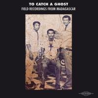 VARIOUS - To Catch a Ghost: Field Recordings from Madagascar : SUBLIME FREQUENCIES (US)