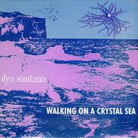 ILYA SANTANA - Walking On A Crystal Sea : 12inch