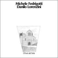 MICHELE FEDRIGOTTI, DANILO LORENZINI - I Fiori Del Sole : SONG CYCLE (UK)