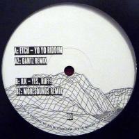 ETCH / ILK - YoYo Riddim / Yes, Ruff (w/ Gantz & Moresounds Remixes) : 12inch