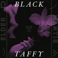 BLACK TAFFY - Elder Mantis : LEAVING RECORDS (US)