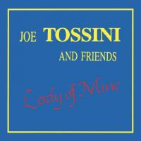 JOE TOSSINI AND FRIENDS - Lady Of Mine : LP