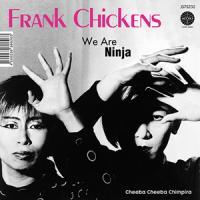 FRANK CHICKENS - We Are Ninja / Cheeba Cheeba Chimpira : 7inch