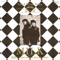 MILK - For A Week Story /視線(まなざし)にI feel so love (Extended Edit) : 7inch