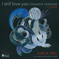 KING OF OPUS - I still love you feat. 藏翫押蘊? : Ext Recording / JET SET (JPN)