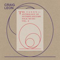 CRAIG LEON - Anthology Of Interplanetary Folk Music Vol. 2: The Canon : RVNG INTL. (US)