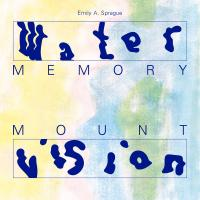 EMILY A. SPRAGUE - Water Memory / Mount Vision : 2LP+DOWNLOAD CODE
