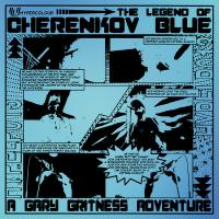 GARY GRITNESS - The Legend of Cherenkov Blue : HYPERCOLOUR (UK)