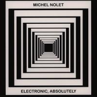 MICHEL NOLET - Electronic, Absolutely : LP