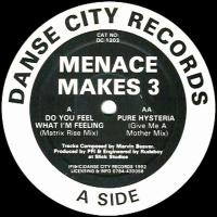 MENACE MAKES 3 - Do You Feel What I'm Feeling (Matrix Rise Mix) / Pure Hysteria (Give Me A Mother Mix) - : 12inch
