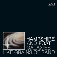 HAMPSHIRE & FOAT - Galaxies Like Grains of Sand : ATHENS OF THE NORTH (UK)